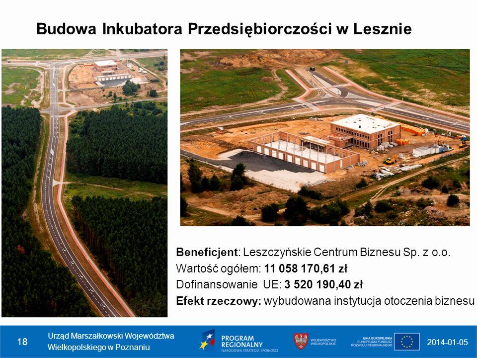 Budowa Inkubatora Przedsiębiorczości w Lesznie 2014-01-05 Urząd Marszałkowski Województwa Wielkopolskiego w Poznaniu 18 Beneficjent: Leszczyńskie Cent