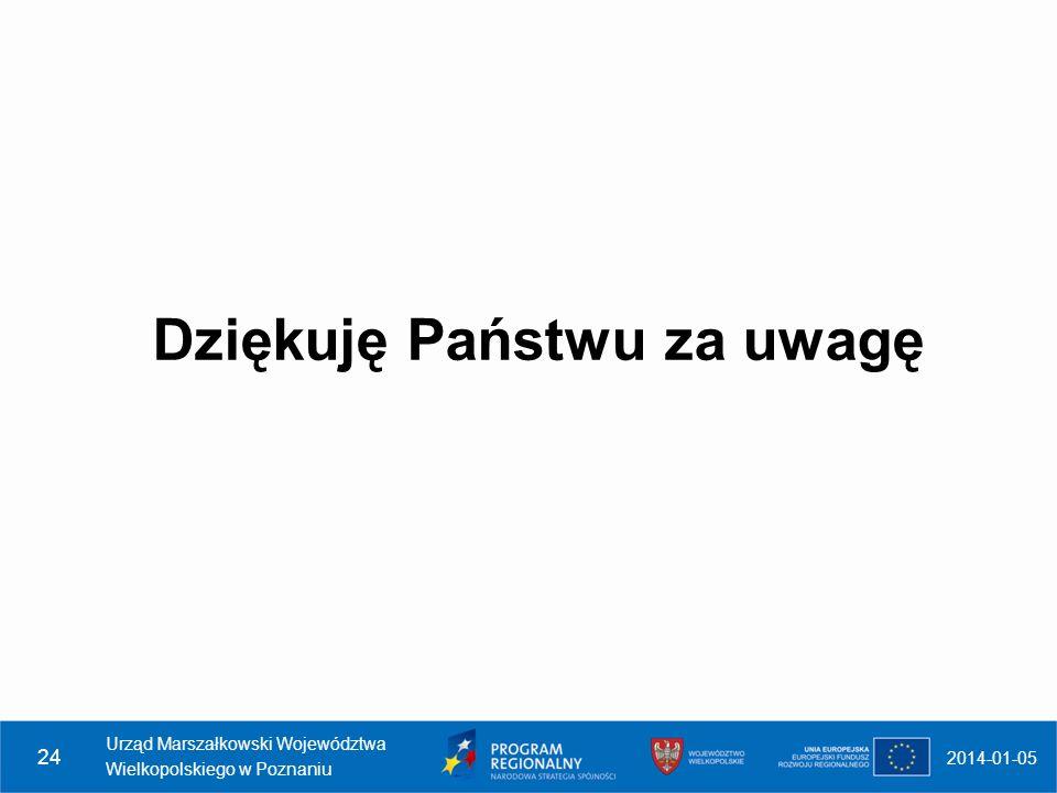Dziękuję Państwu za uwagę 2014-01-05 Urząd Marszałkowski Województwa Wielkopolskiego w Poznaniu 24