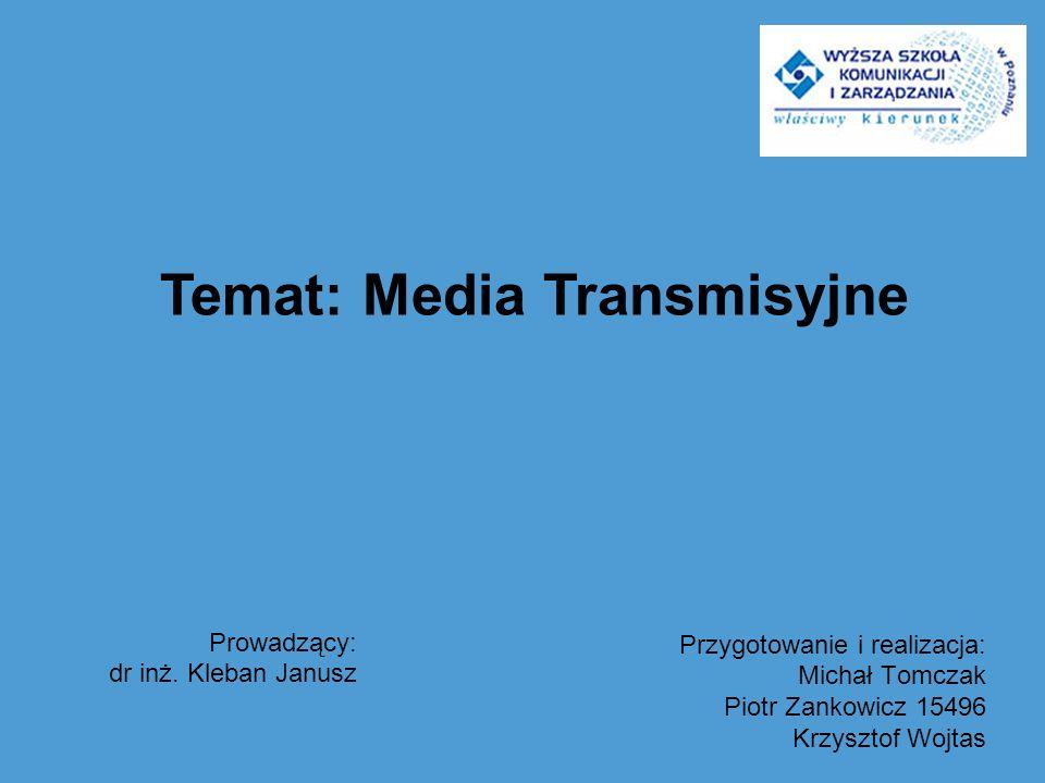 Przygotowanie i realizacja: Michał Tomczak Piotr Zankowicz 15496 Krzysztof Wojtas Temat: Media Transmisyjne Prowadzący: dr inż. Kleban Janusz