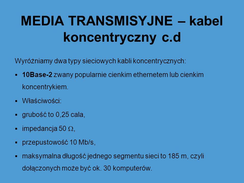 MEDIA TRANSMISYJNE – kabel koncentryczny c.d Wyróżniamy dwa typy sieciowych kabli koncentrycznych: 10Base-2 zwany popularnie cienkim ethernetem lub ci