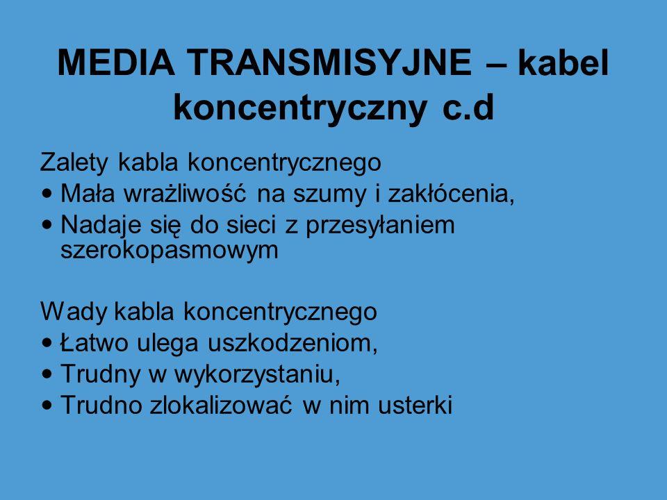 MEDIA TRANSMISYJNE – kabel koncentryczny c.d Zalety kabla koncentrycznego Mała wrażliwość na szumy i zakłócenia, Nadaje się do sieci z przesyłaniem sz