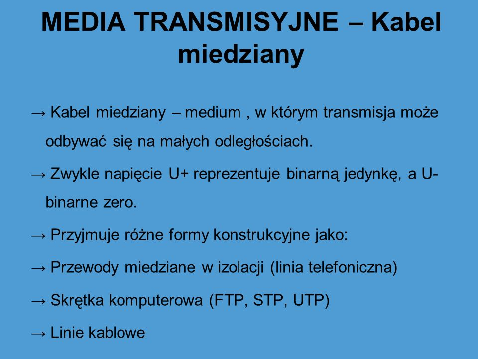 MEDIA TRANSMISYJNE – rodzaje kabla miedzianego Wyróżniamy trzy rodzaje kabla miedzianego: Kabel prosty Skrętka Kable koncentryczne