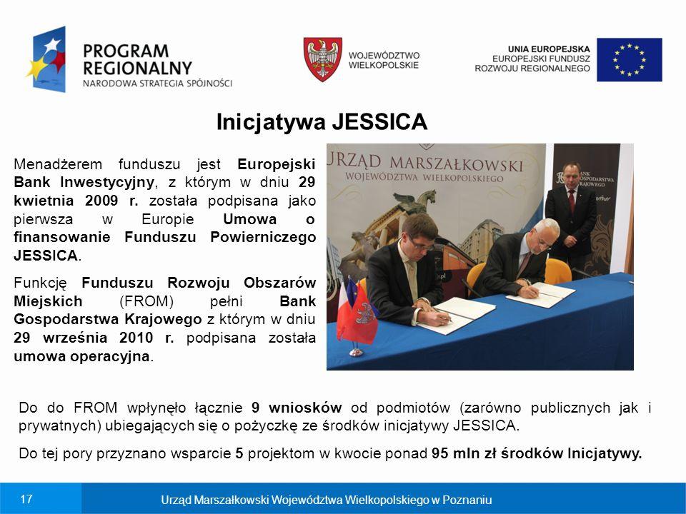 17 Urząd Marszałkowski Województwa Wielkopolskiego w Poznaniu Inicjatywa JESSICA Menadżerem funduszu jest Europejski Bank Inwestycyjny, z którym w dniu 29 kwietnia 2009 r.