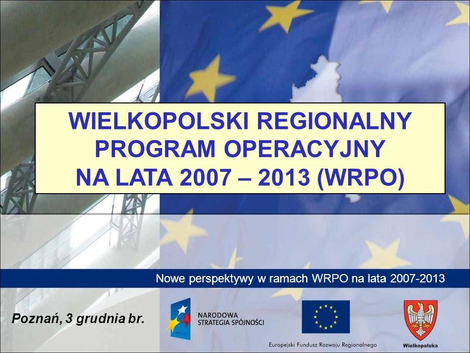 Nowe perspektywy w ramach WRPO na lata 2007-2013 WIELKOPOLSKI REGIONALNY PROGRAM OPERACYJNY NA LATA 2007 – 2013 (WRPO) Poznań, 3 grudnia br.