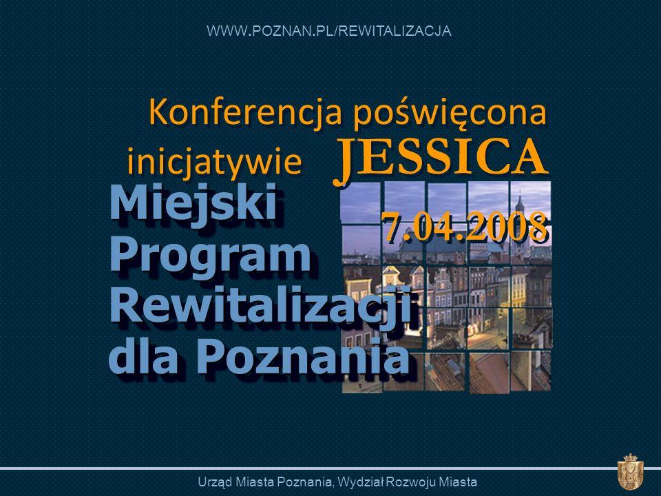 WWW.POZNAN.PL/REWITALIZACJA Urząd Miasta Poznania, Wydział Rozwoju Miasta Miejski Program Rewitalizacji dla Poznania Konferencja poświęcona inicjatywi