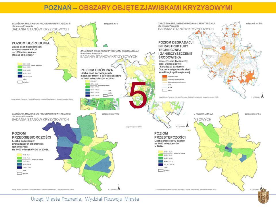 5 POZNAŃ – OBSZARY OBJĘTE ZJAWISKAMI KRYZYSOWYMI Urząd Miasta Poznania, Wydział Rozwoju Miasta