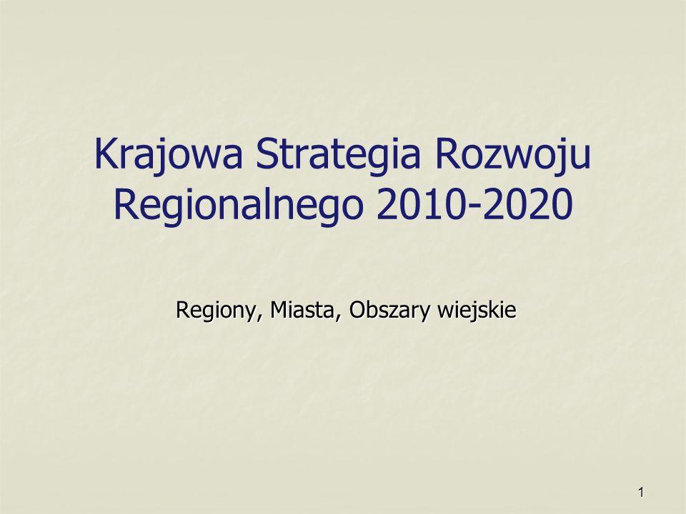 1 Krajowa Strategia Rozwoju Regionalnego 2010-2020 Regiony, Miasta, Obszary wiejskie