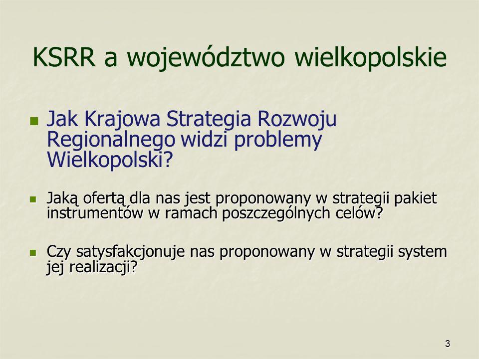 3 KSRR a województwo wielkopolskie Jak Krajowa Strategia Rozwoju Regionalnego widzi problemy Wielkopolski? Jaką ofertą dla nas jest proponowany w stra