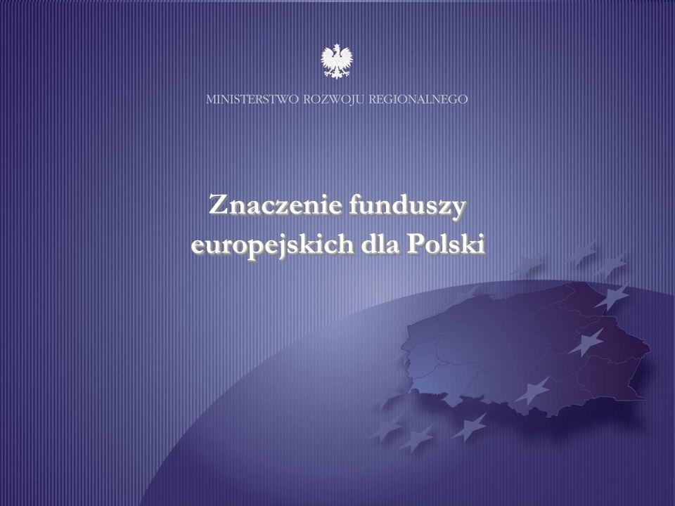naczenie funduszy europejskich dla Polski Znaczenie funduszy europejskich dla Polski