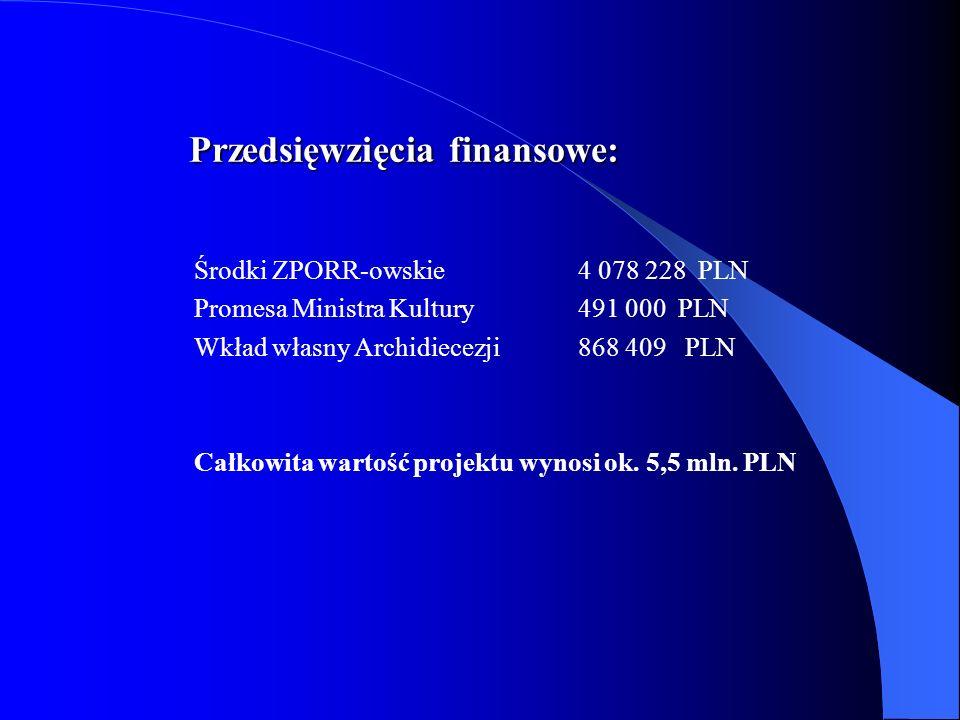 Przedsięwzięcia finansowe: Środki ZPORR-owskie4 078 228 PLN Promesa Ministra Kultury 491 000 PLN Wkład własny Archidiecezji 868 409 PLN Całkowita wartość projektu wynosi ok.