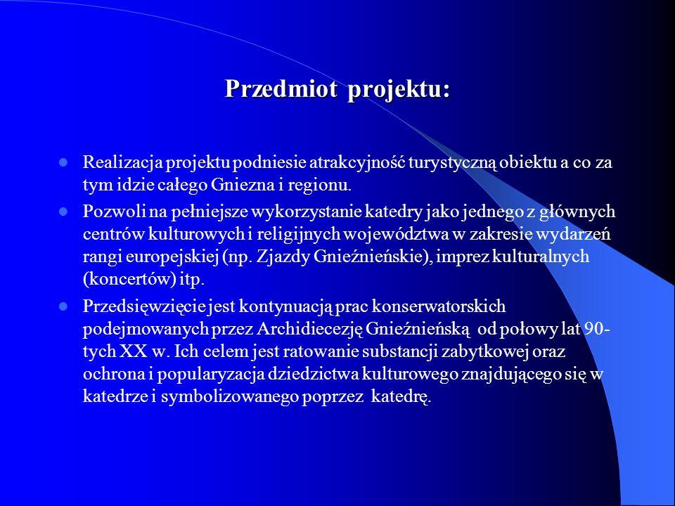 Przedmiot projektu: Realizacja projektu podniesie atrakcyjność turystyczną obiektu a co za tym idzie całego Gniezna i regionu.