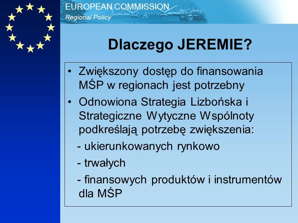 Regional Policy EUROPEAN COMMISSION Główni Aktorzy JEREMIE -1 Komisja: DG REGIO EIF + EIB (EIB jako dostawca pożyczek kapitałowych) Inne lokalne instytucje finansowe, na przykład Europejski Bank Odbudowy i Rozwoju dla 8 nowych Państw Członkowskich, Rada Europejskiego Banku Rozwoju Inni wyspecjalizowani finansowi pośrednicy, I.E.