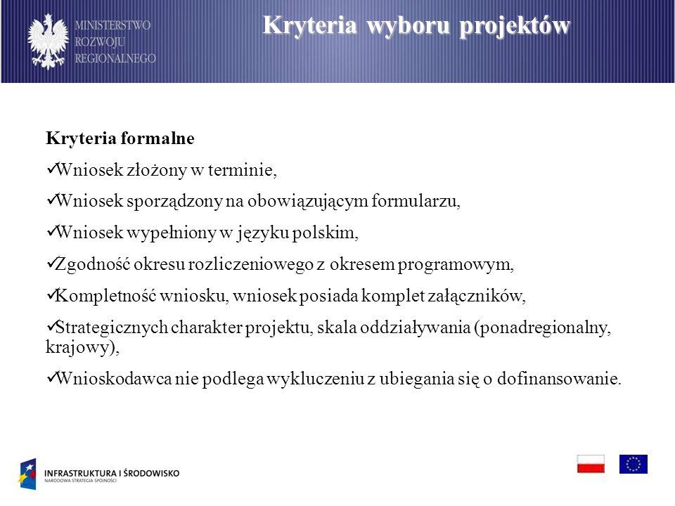Kryteria formalne Wniosek złożony w terminie, Wniosek sporządzony na obowiązującym formularzu, Wniosek wypełniony w języku polskim, Zgodność okresu rozliczeniowego z okresem programowym, Kompletność wniosku, wniosek posiada komplet załączników, Strategicznych charakter projektu, skala oddziaływania (ponadregionalny, krajowy), Wnioskodawca nie podlega wykluczeniu z ubiegania się o dofinansowanie.