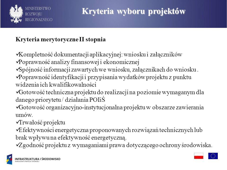 PO Infrastruktura i Środowisko Kryteria wyboru projektów Kryteria merytoryczne II stopnia Kompletność dokumentacji aplikacyjnej: wniosku i załączników Poprawność analizy finansowej i ekonomicznej Spójność informacji zawartych we wniosku, załącznikach do wniosku.