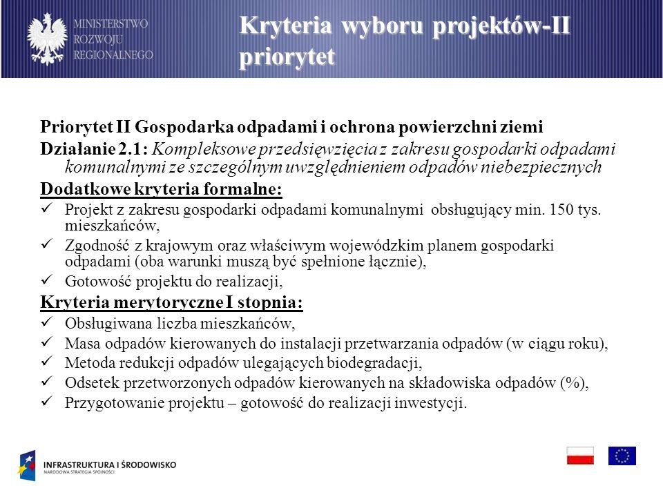Priorytet II Gospodarka odpadami i ochrona powierzchni ziemi Działanie 2.1: Kompleksowe przedsięwzięcia z zakresu gospodarki odpadami komunalnymi ze szczególnym uwzględnieniem odpadów niebezpiecznych Dodatkowe kryteria formalne: Projekt z zakresu gospodarki odpadami komunalnymi obsługujący min.