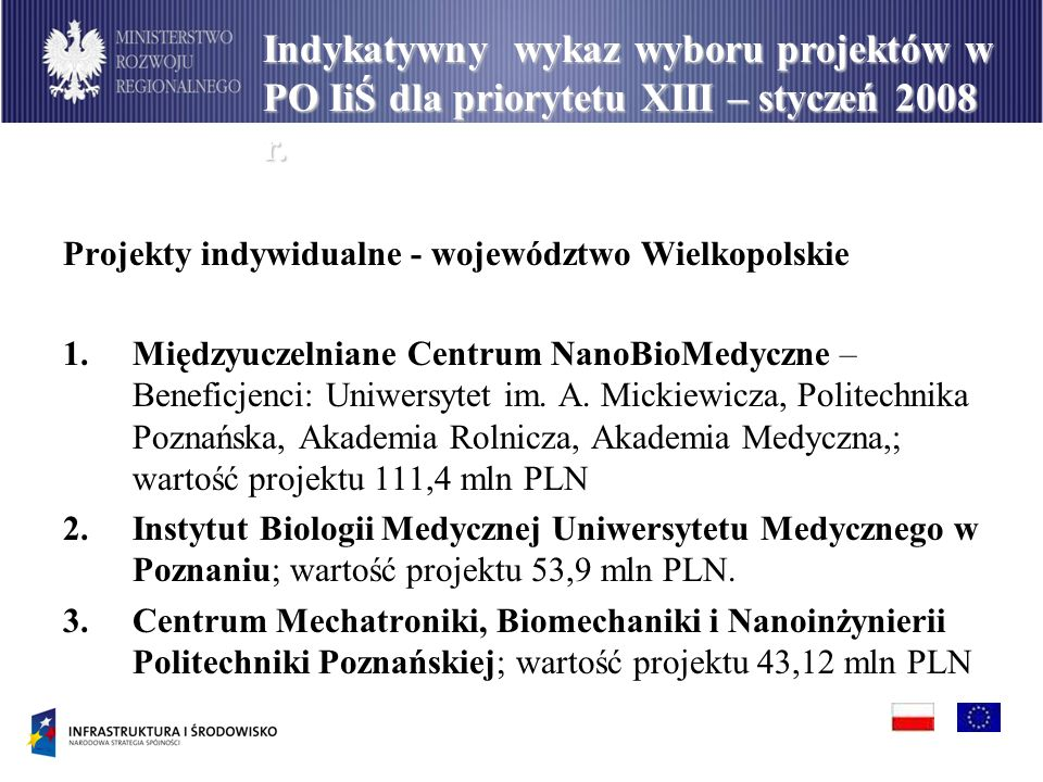 Projekty indywidualne - województwo Wielkopolskie 1.Międzyuczelniane Centrum NanoBioMedyczne – Beneficjenci: Uniwersytet im. A. Mickiewicza, Politechn