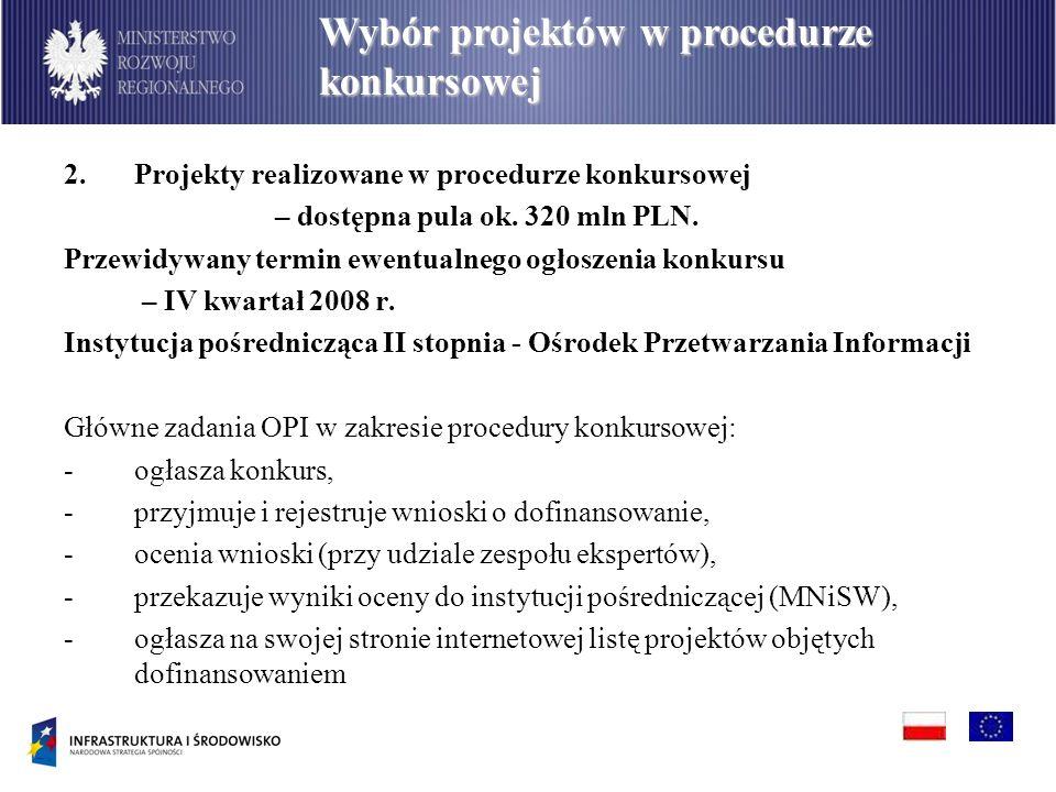 2.Projekty realizowane w procedurze konkursowej – dostępna pula ok. 320 mln PLN. Przewidywany termin ewentualnego ogłoszenia konkursu – IV kwartał 200