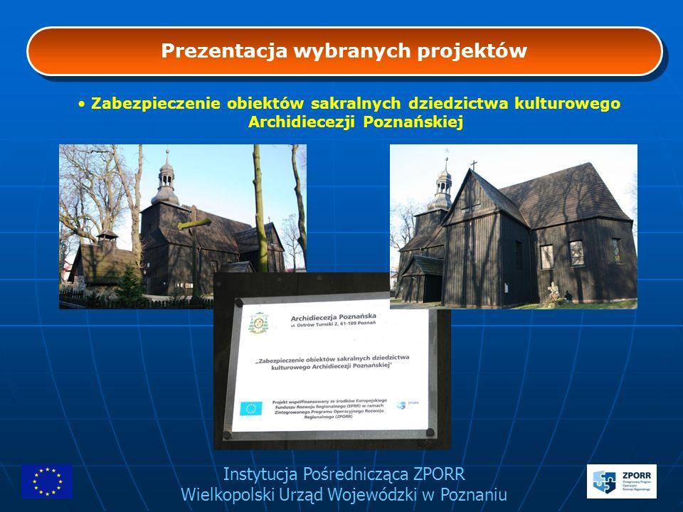 Instytucja Pośrednicząca ZPORR Wielkopolski Urząd Wojewódzki w Poznaniu Prezentacja wybranych projektów Zabezpieczenie obiektów sakralnych dziedzictwa