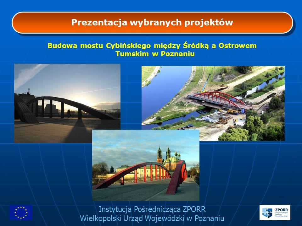 Instytucja Pośrednicząca ZPORR Wielkopolski Urząd Wojewódzki w Poznaniu Prezentacja wybranych projektów Budowa mostu Cybińskiego między Śródką a Ostro
