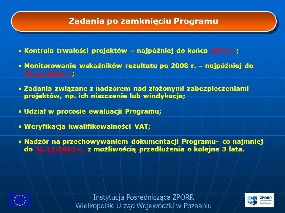 Instytucja Pośrednicząca ZPORR Wielkopolski Urząd Wojewódzki w Poznaniu Zadania po zamknięciu Programu Kontrola trwałości projektów – najpóźniej do ko