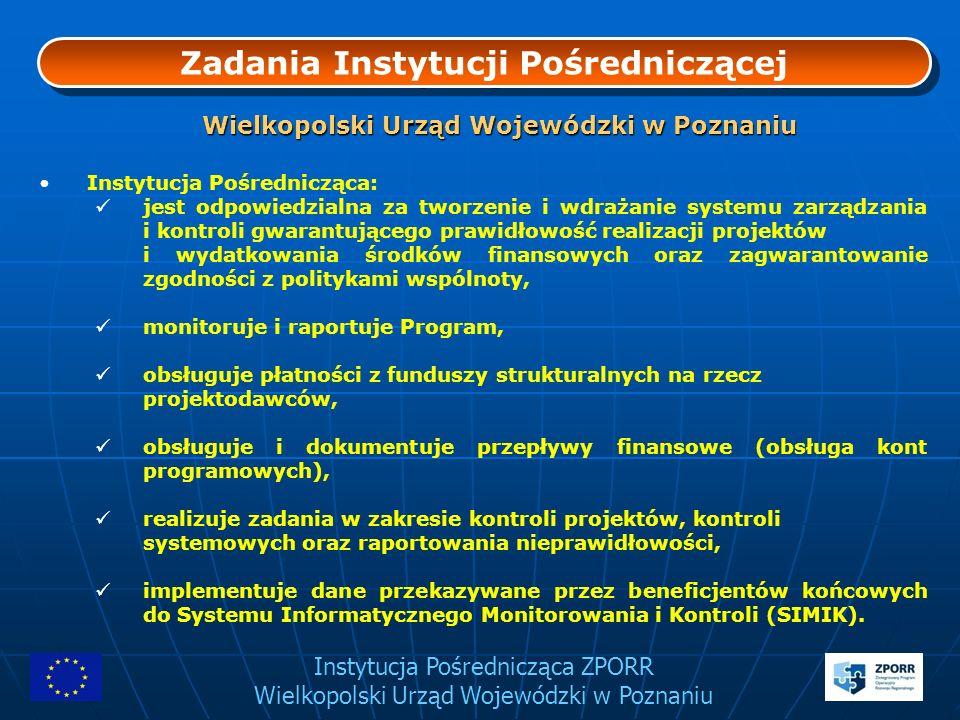 Instytucja Pośrednicząca ZPORR Wielkopolski Urząd Wojewódzki w Poznaniu Zadania Instytucji Pośredniczącej Instytucja Pośrednicząca: jest odpowiedzialn