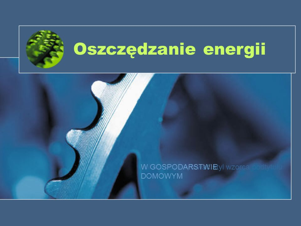 Kliknij, aby edytować styl wzorca podtytułu Oszczędzanie energii W GOSPODARSTWIE DOMOWYM