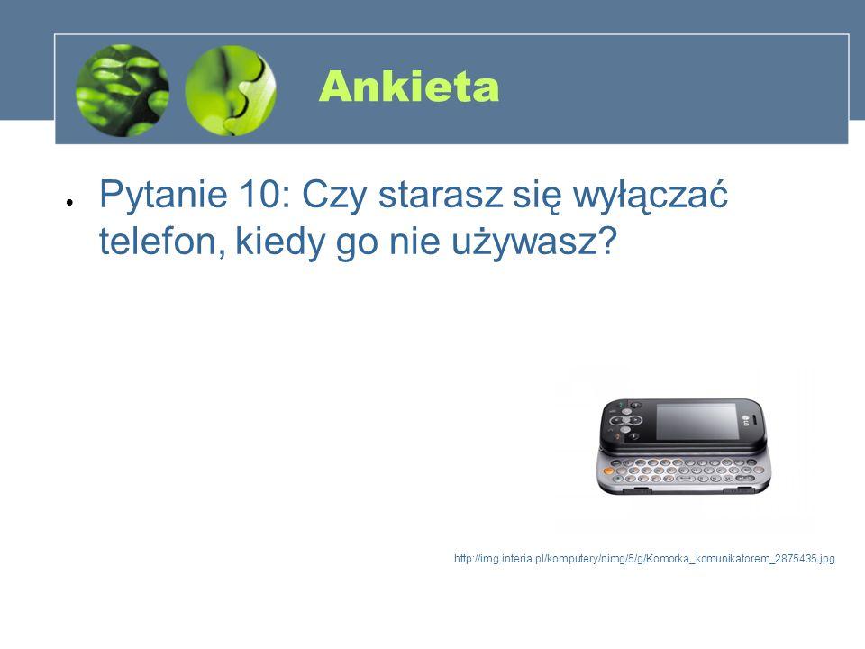 Ankieta Pytanie 10: Czy starasz się wyłączać telefon, kiedy go nie używasz? http://img.interia.pl/komputery/nimg/5/g/Komorka_komunikatorem_2875435.jpg
