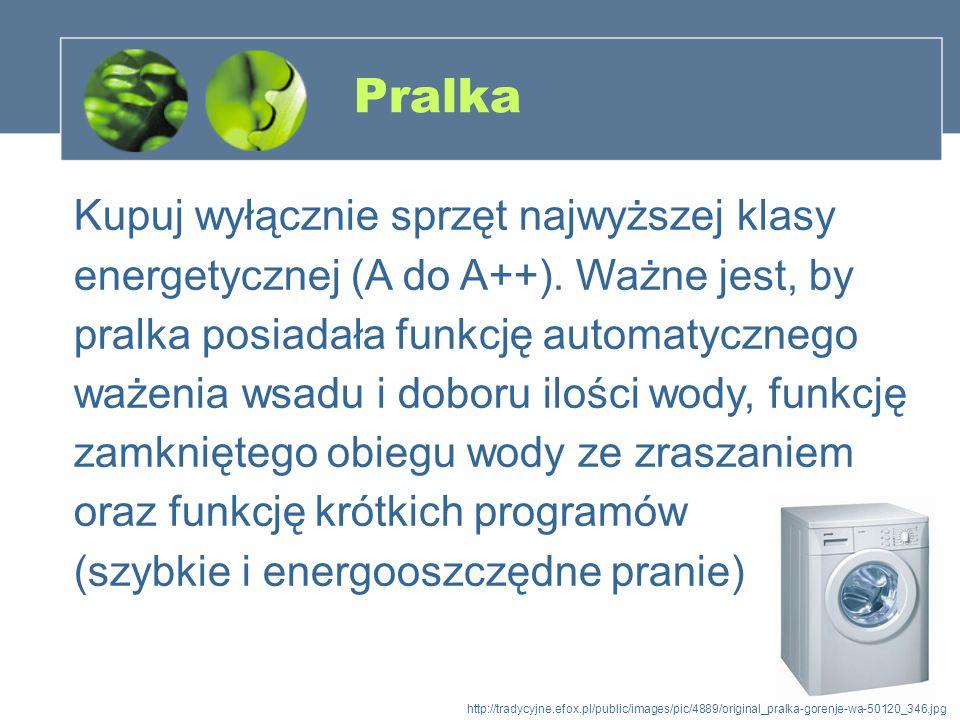 Pralka Kupuj wyłącznie sprzęt najwyższej klasy energetycznej (A do A++). Ważne jest, by pralka posiadała funkcję automatycznego ważenia wsadu i doboru