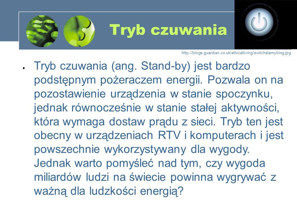 Tryb czuwania Tryb czuwania (ang. Stand-by) jest bardzo podstępnym pożeraczem energii. Pozwala on na pozostawienie urządzenia w stanie spoczynku, jedn