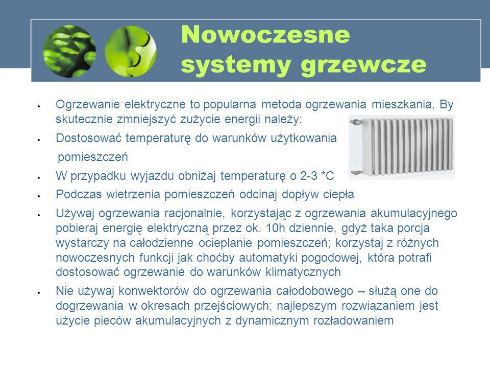 Nowoczesne systemy grzewcze Ogrzewanie elektryczne to popularna metoda ogrzewania mieszkania. By skutecznie zmniejszyć zużycie energii należy: Dostoso