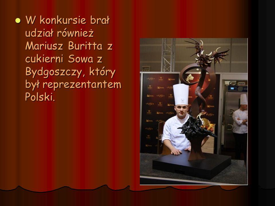 W konkursie brał udział również Mariusz Buritta z cukierni Sowa z Bydgoszczy, który był reprezentantem Polski. W konkursie brał udział również Mariusz