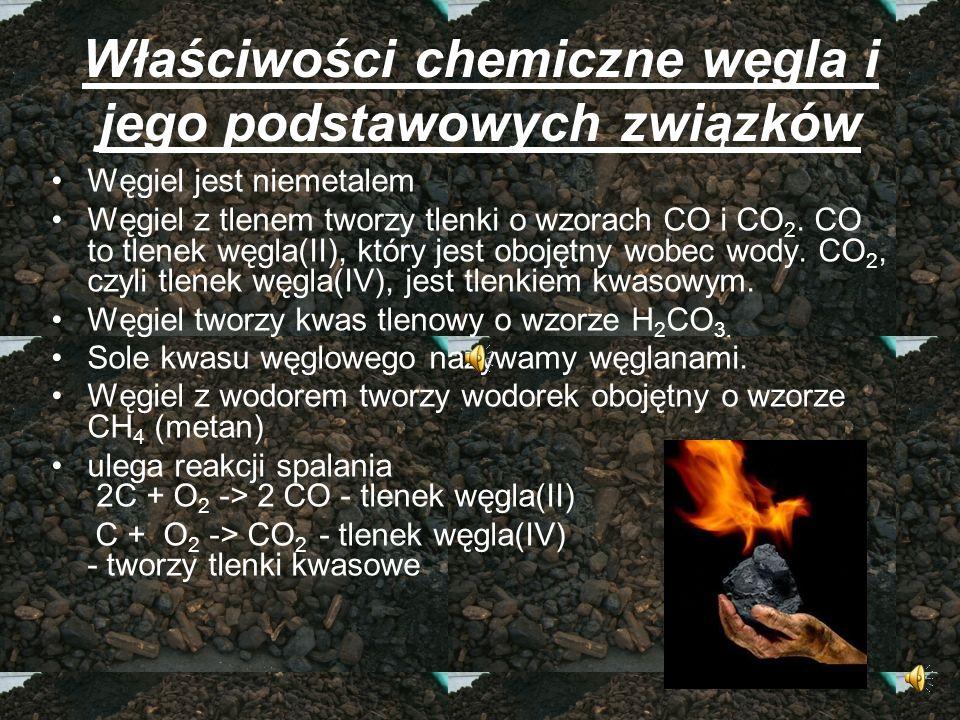 Właściwości chemiczne węgla i jego podstawowych związków Węgiel jest niemetalem Węgiel z tlenem tworzy tlenki o wzorach CO i CO 2. CO to tlenek węgla(