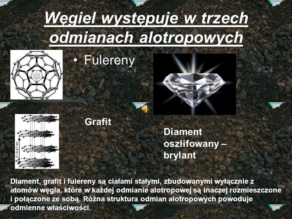 Węgiel występuje w trzech odmianach alotropowych Fulereny Grafit Diament oszlifowany – brylant Diament, grafit i fulereny są ciałami stałymi, zbudowan