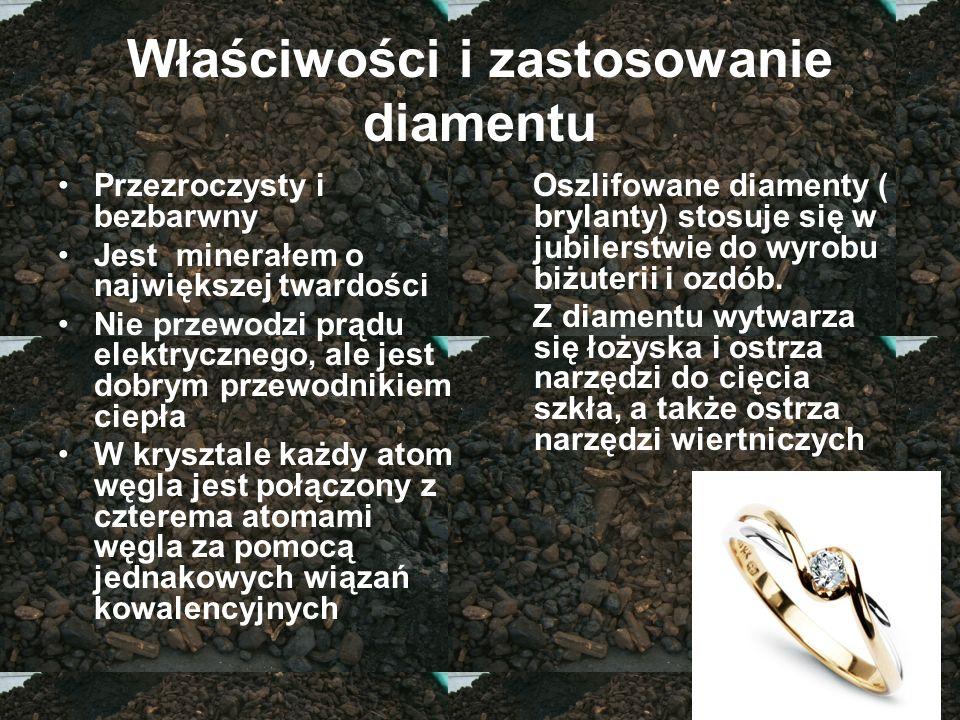 Właściwości i zastosowanie diamentu Przezroczysty i bezbarwny Jest minerałem o największej twardości Nie przewodzi prądu elektrycznego, ale jest dobry