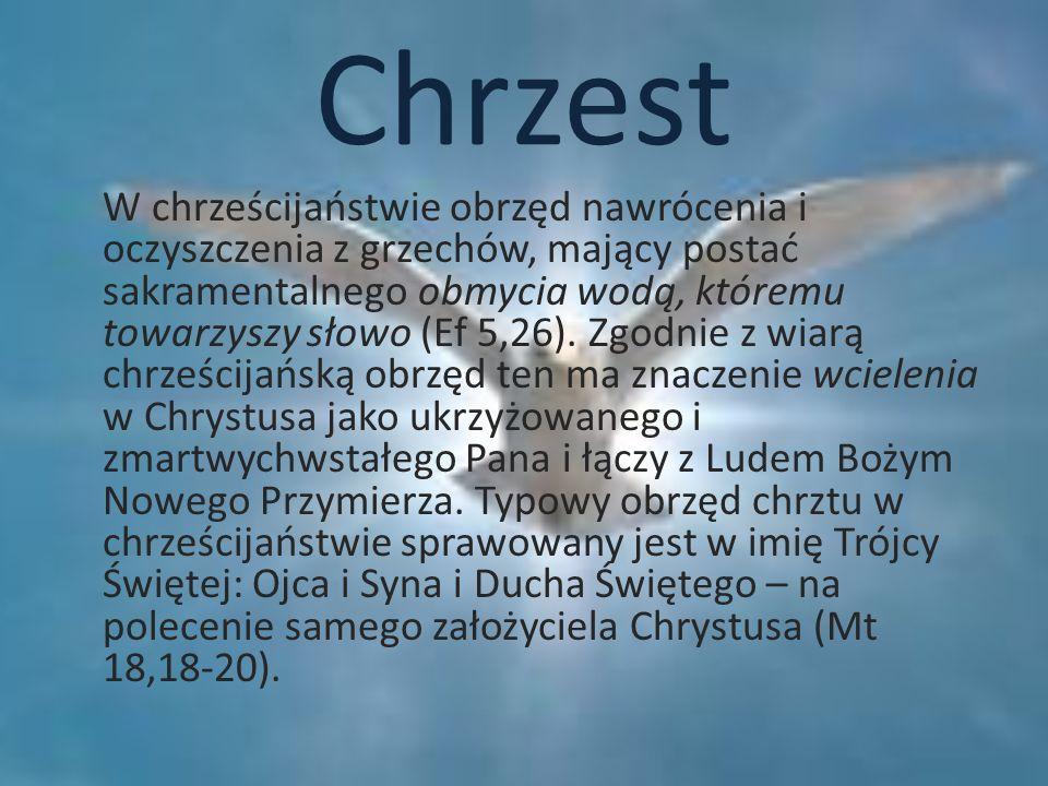 Chrzest W chrześcijaństwie obrzęd nawrócenia i oczyszczenia z grzechów, mający postać sakramentalnego obmycia wodą, któremu towarzyszy słowo (Ef 5,26)