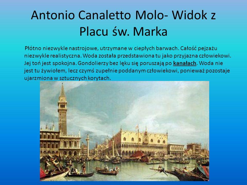 Antonio Canaletto Molo- Widok z Placu św. Marka Płótno niezwykle nastrojowe, utrzymane w ciepłych barwach. Całość pejzażu niezwykle realistyczna. Woda