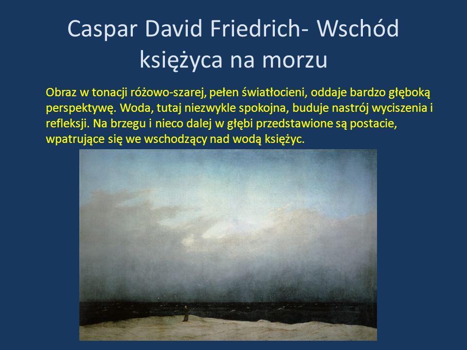 Caspar David Friedrich- Wschód księżyca na morzu Obraz w tonacji różowo-szarej, pełen światłocieni, oddaje bardzo głęboką perspektywę. Woda, tutaj nie