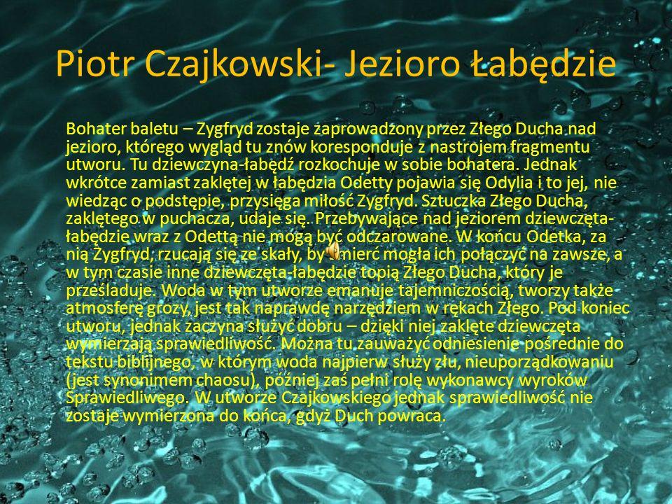 Piotr Czajkowski- Jezioro Łabędzie Bohater baletu – Zygfryd zostaje zaprowadzony przez Złego Ducha nad jezioro, którego wygląd tu znów koresponduje z