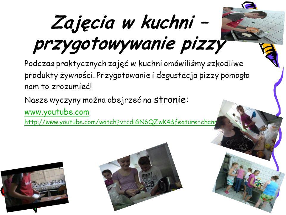 Zajęcia w kuchni – przygotowywanie pizzy Podczas praktycznych zajęć w kuchni omówiliśmy szkodliwe produkty żywności. Przygotowanie i degustacja pizzy