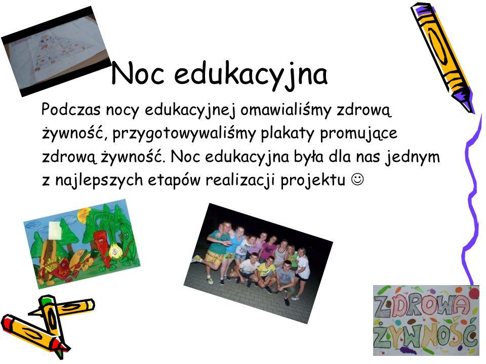 Noc edukacyjna Podczas nocy edukacyjnej omawialiśmy zdrową żywność, przygotowywaliśmy plakaty promujące zdrową żywność. Noc edukacyjna była dla nas je