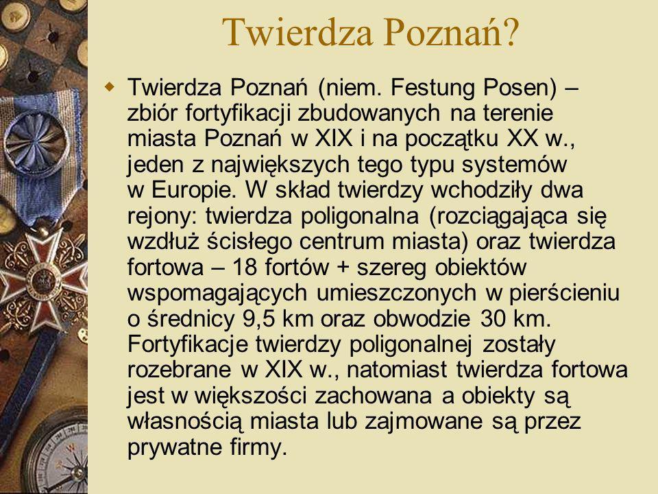 Twierdza Poznań? Twierdza Poznań (niem. Festung Posen) – zbiór fortyfikacji zbudowanych na terenie miasta Poznań w XIX i na początku XX w., jeden z na