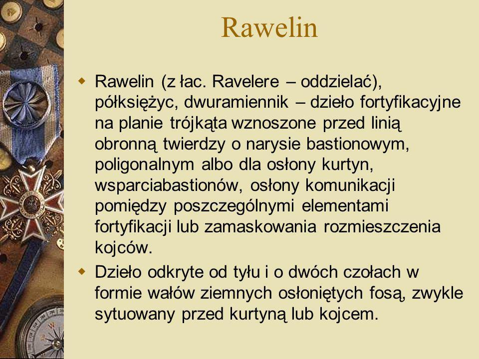 Rawelin Rawelin (z łac. Ravelere – oddzielać), półksiężyc, dwuramiennik – dzieło fortyfikacyjne na planie trójkąta wznoszone przed linią obronną twier