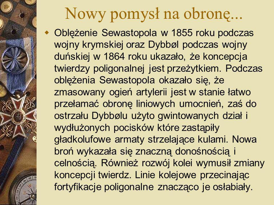 Nowy pomysł na obronę... Oblężenie Sewastopola w 1855 roku podczas wojny krymskiej oraz Dybbøl podczas wojny duńskiej w 1864 roku ukazało, że koncepcj
