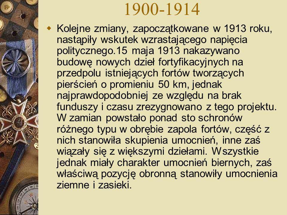 1900-1914 Kolejne zmiany, zapoczątkowane w 1913 roku, nastąpiły wskutek wzrastającego napięcia politycznego.15 maja 1913 nakazywano budowę nowych dzie