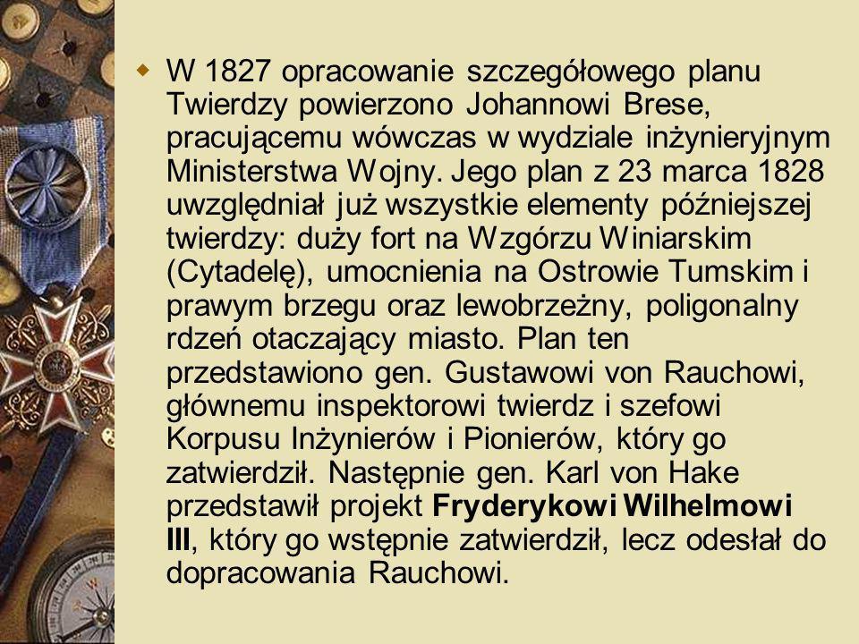 W 1827 opracowanie szczegółowego planu Twierdzy powierzono Johannowi Brese, pracującemu wówczas w wydziale inżynieryjnym Ministerstwa Wojny. Jego plan