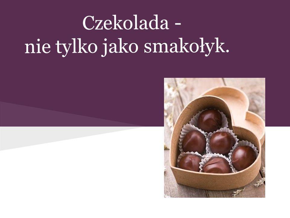 Czekolada - nie tylko jako smakołyk.
