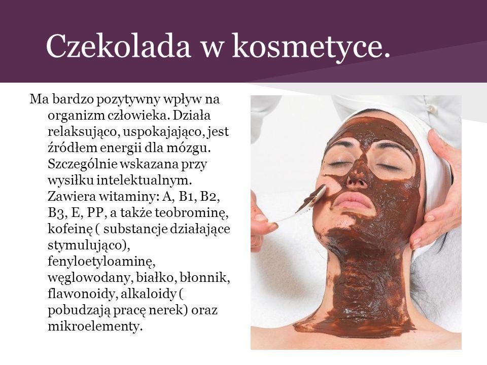 Czekolada w kosmetyce. Ma bardzo pozytywny wpływ na organizm człowieka. Działa relaksująco, uspokajająco, jest źródłem energii dla mózgu. Szczególnie