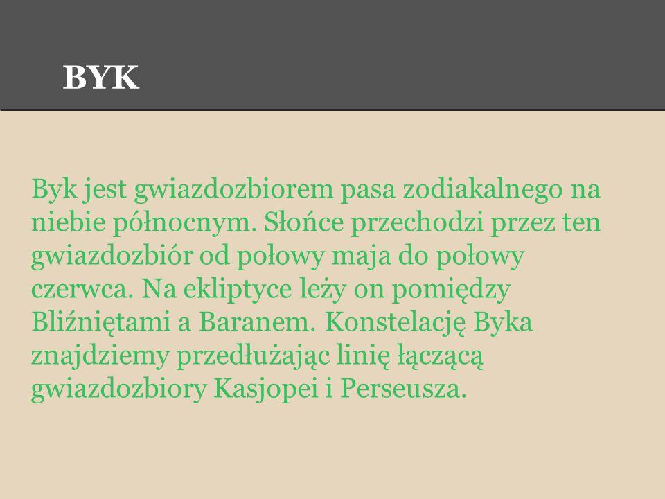 BYK Byk jest gwiazdozbiorem pasa zodiakalnego na niebie północnym. Słońce przechodzi przez ten gwiazdozbiór od połowy maja do połowy czerwca. Na eklip