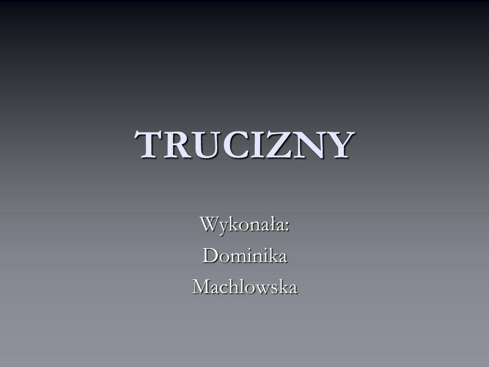 TRUCIZNY Wykonała:DominikaMachlowska
