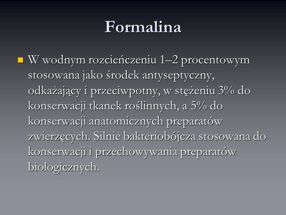 Formalina W wodnym rozcieńczeniu 1–2 procentowym stosowana jako środek antyseptyczny, odkażający i przeciwpotny, w stężeniu 3% do konserwacji tkanek roślinnych, a 5% do konserwacji anatomicznych preparatów zwierzęcych.
